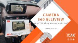 Camera 360 Elliview có gì thú vị mà ai cũng muốn lắp?