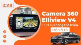 Camera 360 Elliview V4 - Thiết bị không thể thiếu trên ô tô