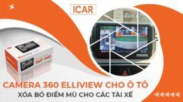 Camera 360 Elliview cho ô tô - Xóa bỏ điểm mù cho các tài xế