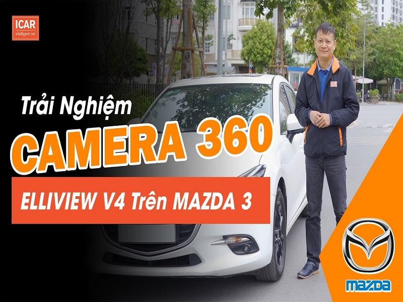 Icar Việt Nam cho khách hàng những trải nghiệm thiết thực về camera 360 ô tô Ellivew trên xe Mazda 3