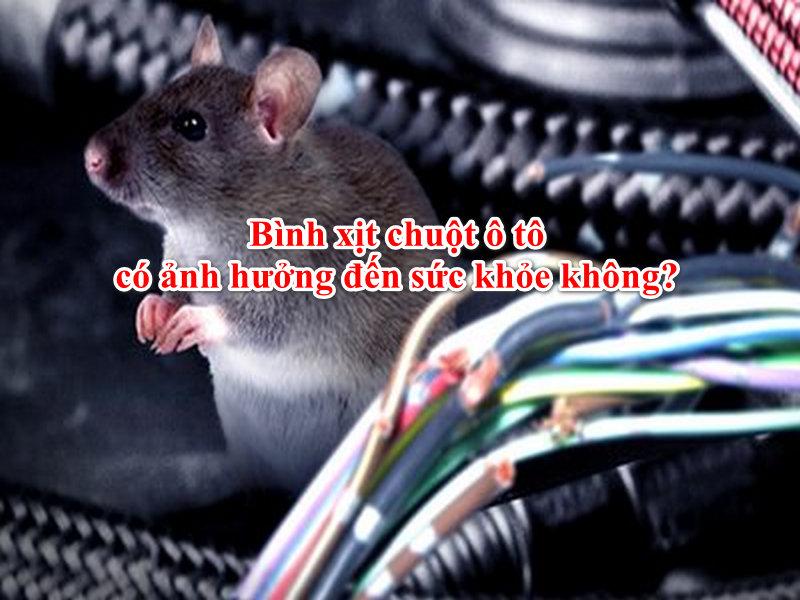 Bình xịt chuột ô tô có ảnh hưởng đến sức khỏe không?