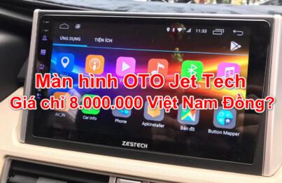 Màn hình oto Jet Tech giá chỉ 8.000.000 việt nam đồng?